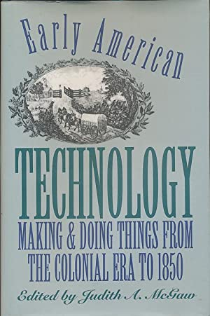 Early American Technology: Making and Doing Things From the Colonial Era to 1850 (Published by th...