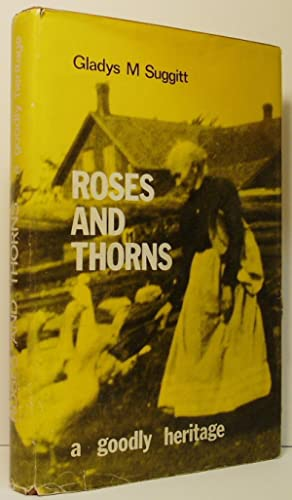 Roses and Thorns - A Goodly Heritage: The Early Days of Baddow and Area