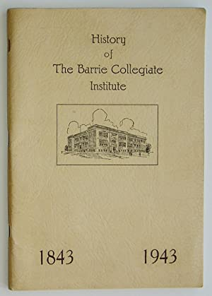 History of The Barrie Collegiate Institute 1843-1943