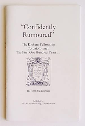 Confidently Rumoured: The Dickens Fellowship Toronto Branch, The First One Hundred Years