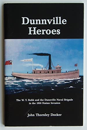 Dunnville Heroes: The W.T. Robb and the Dunnville Naval Brigade in the 1866 Fenian Invasion