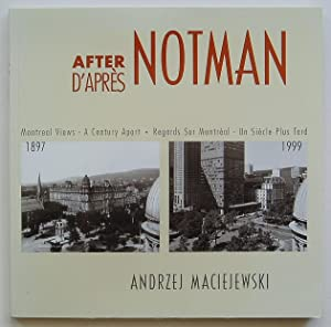 After Notman: Montreal Views - A Century Apart; D'Apres Notman: Regards Sur Montreal - Un Siecle ...