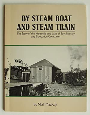 By Steam Boat and Steam Train: The Story of the Huntsville and Lake of Bays Railway and Navigatio...