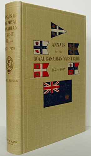 Annals of the Royal Canadian Yacht Club 1852-1937 With A Record of the Club's Trophies and the Co...