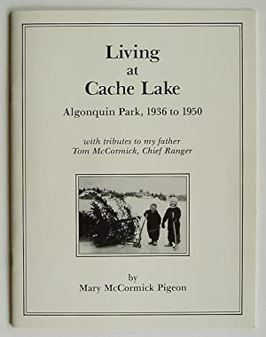 Living at Cache Lake, Algonquin Park, 1936 to 1950