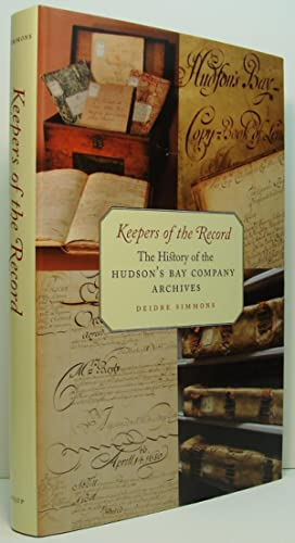 Keepers of the Record: The History of the Hudson's Bay Company Archives: Simmons, Deidre