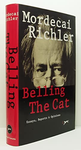 Belling the Cat: Essays, Reports & Opinions: Richler, Mordecai