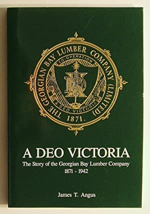 A Deo Victoria: The Story of the Georgian Bay Lumber Company 1871-1942