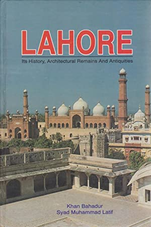 LAHORE Its History, Architectural Remains and Antiquities: Bahadur, Khan &