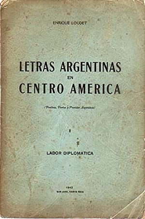 LETRAS ARGENTINAS EN CENTRO AMERICA Poetisas, Poetas: Loudet, Enrique