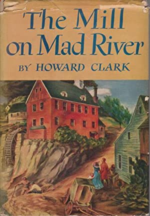 THE MILL ON MAD RIVER: Clark, Howard