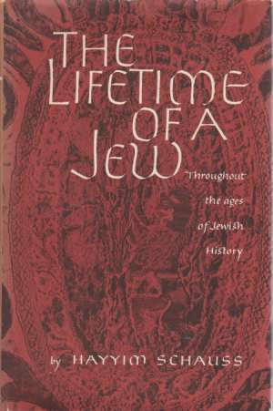 THE LIFETIME OF A JEW Throughout the: Schauss, Hayyim