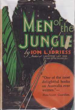 MEN OF THE JUNGLE: Idriess, Ion L.