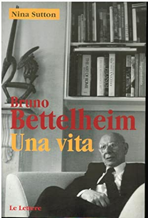 BRUNO BETTELHEIM UN VITA