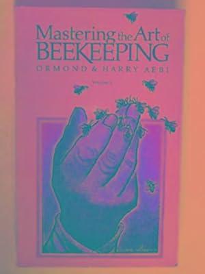 Mastering the art of beekeeping: v. 2: AEBI,Ormond & Harry