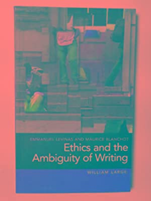 Emmanuel Levinas and Maurice Blanchot: ethics and: LARGE, William