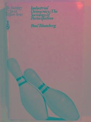 Industrial Democracy: BLUMBERG, Paul