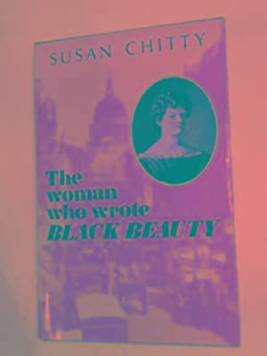 The woman who wrote Black Beauty: a: CHITTY, Susan