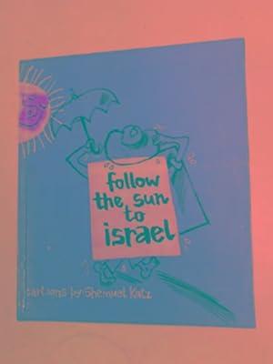 Follow the sun to Israel: cartoons: KATZ, Shemuel
