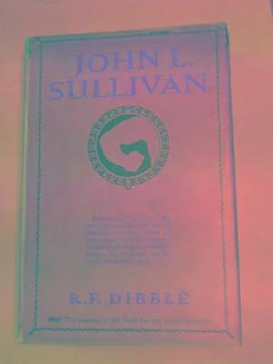 John L. Sullivan: an intimate narrative: DIBBLE, R.F.