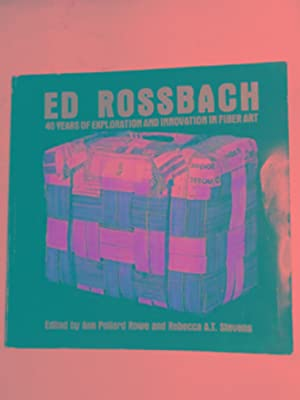 Ed Rossbach: 40 years of exploration and: ROWE, Ann Pollard
