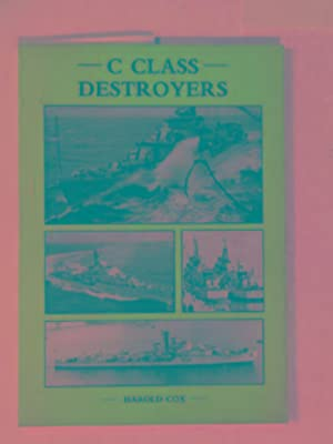 "C"" Class Destroyers: Greyhounds of the Sea: COX, Harold"