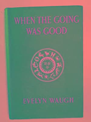 When the going was good.: WAUGH, Evelyn
