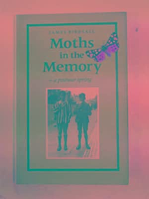 Moths in the memory:a post-war Spring: BIRDSALL, James