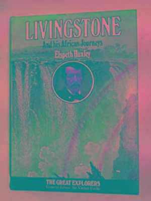Livingstone and his African journeys: HUXLEY, Elspeth