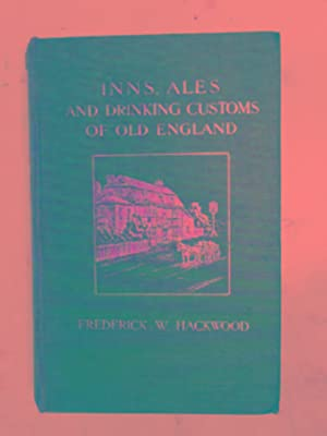 Inns, ales and drinking customs of Old: HACKWOOD, Frederick W.