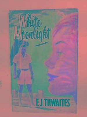 White moonlight: THWAITES, F.J.