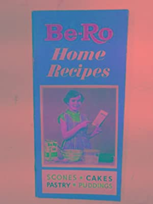 Be-Ro home recipes: scones, cakes, pastries, puddings