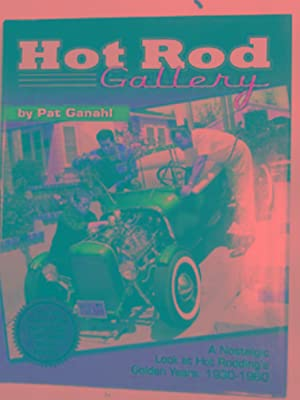 Hot Rod gallery: a nostalgic look at: GANAHL, Pat