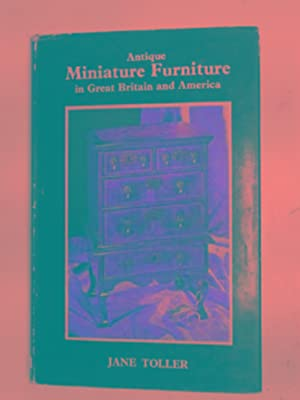 Antique miniature furniture in Great Britain and: TOLLER, Jane