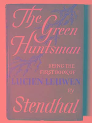 The green huntsman; being the first book: STENDHAL