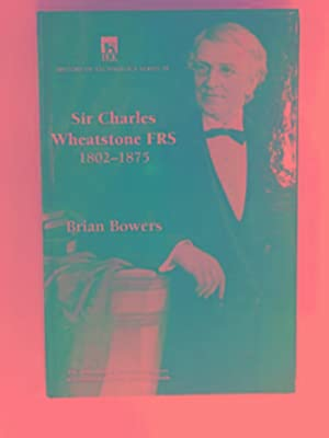 Sir Charles Wheatstone FRS 1802-1875: BOWERS, Brian
