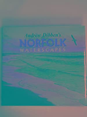 Andrew Dibben's Norfolk waterscapes: DIBBEN, Andrew