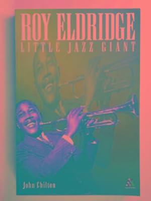 Roy Eldridge: little jazz giant: CHILTON, John
