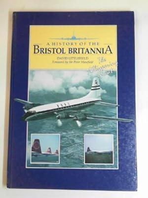 History of the Bristol Britannia: Whispering Giant: LITTLEFIELD, David J.A.