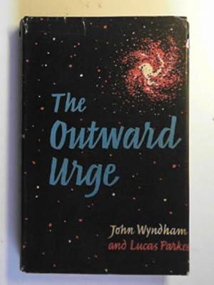 The outward urge: WYNDHAM, John &