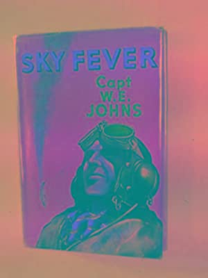 Sky fever, and other stories: JOHNS, W.E.