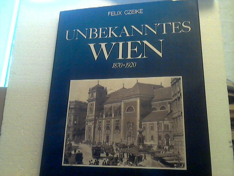 Unbekanntes Wien 1870-1920 - Einführung und Bildlegenden: Czeike, Felix;