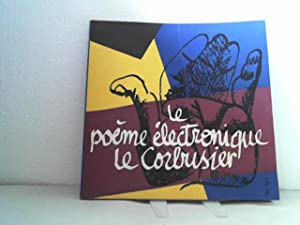Het electronische Gedicht - le Corbusier. -: Le Corbusier und