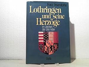 Lothringen und seine Herzöge. - Im Zeichen der drei Adler.: Pesendorfer, Franz;