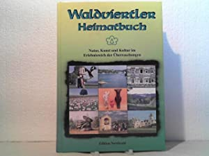 Waldviertler Heimatbuch. - GNatur, Kunst und Kultur im Erlebnisreich der Überraschungen. ...