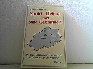 Sankt Helena - Insel ohne Geschichte? - Der letzte Verbannungsort Napoleons von der Entdeckung bis ...
