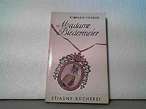 Madame Biedermeier. Eingeleitet und ausgewählt von Ernst: Pichler, Karoline;