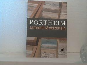 Portheim: sammeln & verzetteln - die Bibliothek und der Zettelkatalog des Sammlers Max von ...