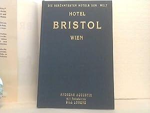 Hotel Bristol, Wien. - mit Portraits von Bill Lorenz. - (Reihe: Die berühmtesten Hotels der ...
