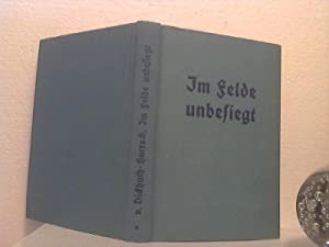 Im Felde unbesiegt. [hier nur:] Erster Band.: Dickhuth-Harrach, Gustaf v.;